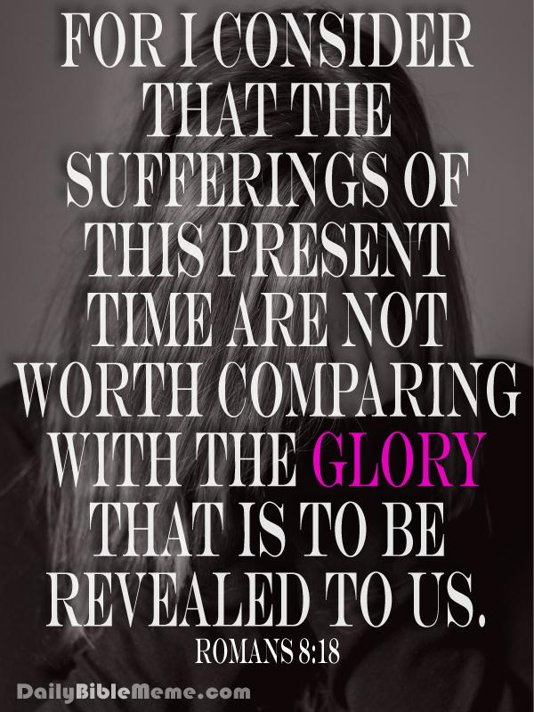 Romans 8:18  I  DailyBibleMeme.com