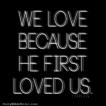 1 John 4:19 I DailyBibleMeme.com